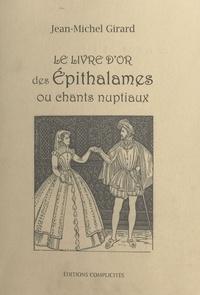 Jean-Michel Girard - Le livre d'or des épithalames ou chants nuptiaux.