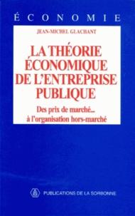 Jean-Michel Glachant - La théorie économique de l'entreprise publique - Des prix de marché... à l'organisation hors-marché.