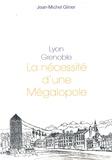 Jean-Michel Gliner - Lyon, Grenoble : La nécessité d'une mégalopole.