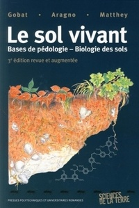 Jean-Michel Gobat et Michel Aragno - Le sol vivant - Bases de pédologie, Biologie des sols.