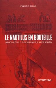 Jean-Michel Gouvard - Le Nautilus en bouteille - Une lecture de Jules Verne à la lumière de Walter Benjamin.