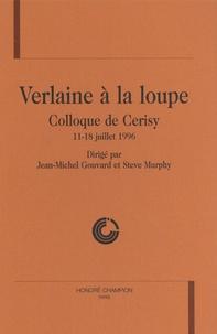 Jean-Michel Gouvard et Steve Murphy - Verlaine à la loupe - Colloque de Cerisy, 11-18 juillet 1996.