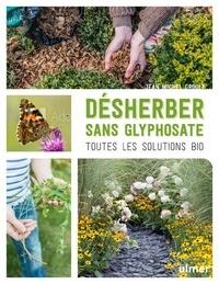 Jean-Michel Groult - Désherber sans glyphosate - Toutes les solutions bio.