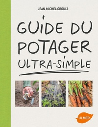 Jean-Michel Groult - Guide du potager ultra-simple.