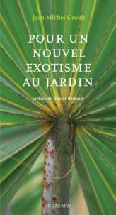 Jean-Michel Groult - Pour un nouvel exotisme au jardin.