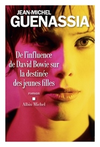 Jean-Michel Guenassia - De l influence de David Bowie sur la destinée des jeunes filles.
