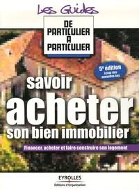 Jean-Michel Guérin - Savoir acheter son bien immobilier.