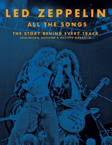 Jean-Michel Guesdon et Philippe Margotin - Led Zeppelin All the Songs - The Story Behind Every Track.