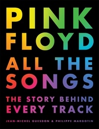 Jean-Michel Guesdon et Philippe Margotin - Pink Floyd All the Songs - The Story Behind Every Track.