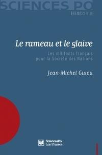 Jean-Michel Guieu - Le rameau et le glaive - Les militants français pour la Société des Nations.
