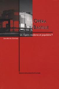 Jean-Michel Guittard - Opéra Bastille - Un opéra moderne et populaire ?.