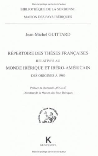Jean-Michel Guittard - Répertoire des thèses françaises relatives au monde ibérique et ibéroaméricain des origines à 1980.