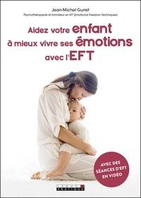 Jean-Michel Gurret - Aidez votre enfant à mieux vivre ses émotions avec l'EFT.