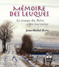 Jean-Michel Hans - Mémoire des Leuques ; le temps du rêve lorrain.