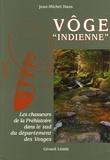 """Jean-Michel Hans - Vôge """"indienne"""" - Les chasseurs de la Préhistoire dans le sud du département des Vosges."""
