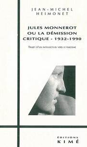 Jean-Michel Heimonet - Jules Monnerot ou La démission critique, 1932-1990 - Trajet d'un intellectuel vers le fascisme.