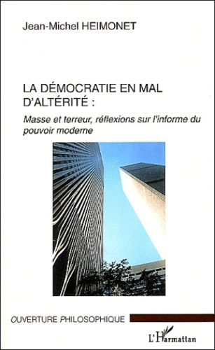 Jean-Michel Heimonet - La démocratie en mal d'altérité - Masse et terreur, réflexions sur l'informe du pouvoir moderne.