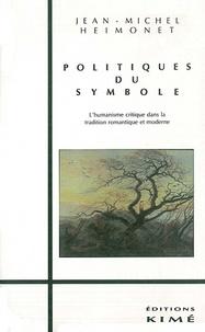 Jean-Michel Heimonet - Politiques du symbole - L'humanisme critique dans la tradition romantique et moderne.