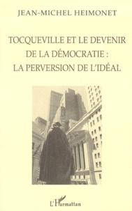 Jean-Michel Heimonet - Tocqueville et le devenir de la démocratie - La perversion de l'idéal.