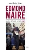Jean-Michel Helvig - Edmond Maire - Une histoire de la CFDT.