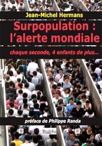 Jean-Michel Hermans - Surpopulation : l'alerte mondiale - Chaque seconde, 4 enfants de plus....