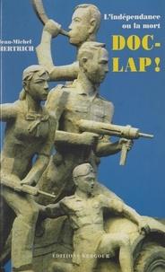 Jean-Michel Hertrich - Doc-Lap ! (l'indépendance ou la mort !) - Choses vues en Indochine.