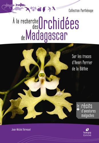 Jean-Michel Hervouet - A la recherche des orchidées de Madagascar - Sur les traces d'Henri Perrier de la Bâthie.