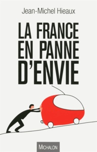 Jean Michel Hieaux - La France en panne d'envie.