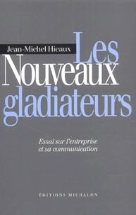 Jean Michel Hieaux - Les nouveaux gladiateurs - Essai sur l'entreprise et sa communication.
