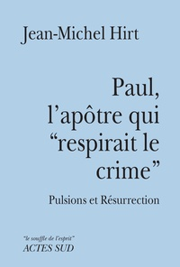 """Jean-Michel Hirt - Paul, l'apôtre qui """"respirait le crime"""" - Pulsions et Résurrection."""