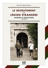 Jean-Michel Houssin - Le recrutement à la Légion Etrangère - Histoire et évolution, 1831 - 2019.