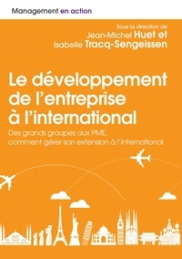 Le développement et management à l'international- Des grands groupes aux PME, comment gérer son extension à l'international - Jean-Michel Huet pdf epub