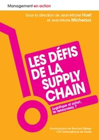 Jean-Michel Huet et Jean-Marie Micheaux - Les défis de la supply chain - Logistique et achat, le renouveau ?.