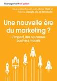 Jean-Michel Huet et Fabrice Lajugie de la Renaudie - Une ère nouvelle du marketing ? - L'impact des nouveaux business models.