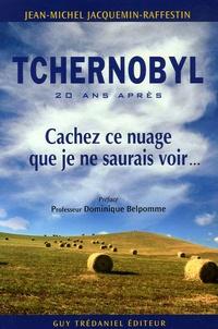 Jean-Michel Jacquemin-Raffestin - Tchernobyl - Cachez ce nuage que je ne saurais voir....