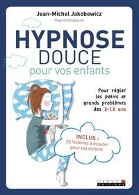 Jean-Michel Jakobowicz - Hypnose douce pour les enfants. 1 CD audio