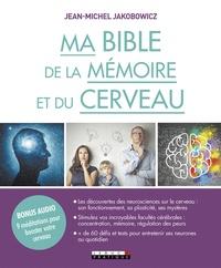 Jean-Michel Jakobowicz - Ma bible de la mémoire et du cerveau.