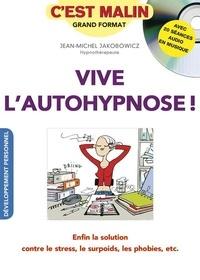 Jean-Michel Jakobowicz - Vive l'autohypnose ! - Enfin la solution contre le stress, le surpoids, les phobies, etc.. 1 CD audio