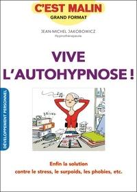 Jean-Michel Jakobowicz - Vive l'autohypnose ! - Enfin la solution contre le stress, le surpoids, les phobies, etc..