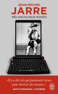 Jean-Michel Jarre - Mélancolique rodéo - Autobiographie d'un génie de l'électro.