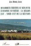 Jean-Michel Jauze - Dynamiques urbaines au sein d'une économie sucrière : la région Est - Nord-Est de La Réunion.