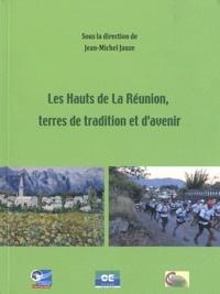 Jean-Michel Jauze - Les Hauts de la Réunion, terres de tradition et d'avenir.
