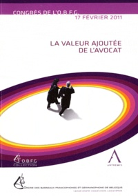 Jean-Michel Jottrand et François Glansdorff - La valeur ajoutée de l'avocat - Actes du congrès de l'OBFG du 17 février 2011.