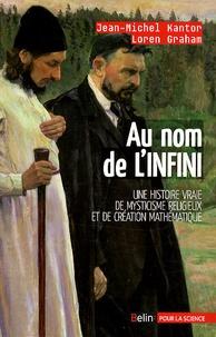 Jean-Michel Kantor et Loren Graham - Au nom de l'infini - Une histoire vraie de mysticisme religieux et de création mathématique.
