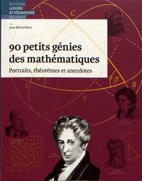 90 petits génies des mathématiques - Portraits, théorèmes et anecdotes.pdf