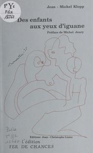 Jean-Michel Klopp et Michel Jeury - Des enfants aux yeux d'iguane.