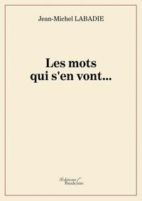 Jean-Michel Labadie - Les mots qui s'en vont... Tome 1 : .
