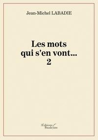 Jean-Michel Labadie - Les mots qui s'en vont... Tome 2 : .