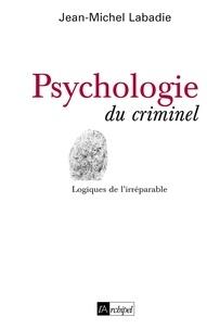 Jean-Michel Labadie et Jean-Michel Labadie - Psychologie du criminel.