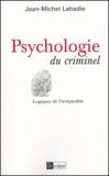 Jean-Michel Labadie - Psychologie du criminel - Logiques de l'irréparable.